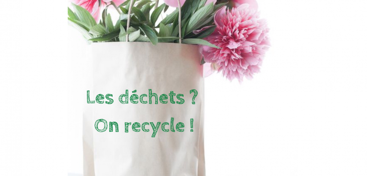 LES DÉCHETS ? ON RECYCLE !